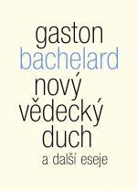 Gaston Bachelard: Nový vědecký duch a další eseje