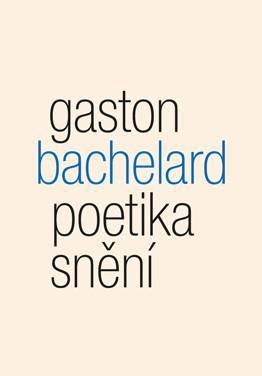 Gaston Bachelard: Poetia snění (230 kstran)