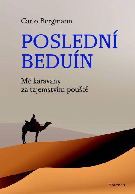 Carlo Bergmann: Poslední beduín. Mé karavany za tajemstvím pouště