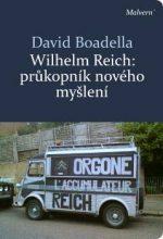 David Boadella: Wilhelm Reich – Průkopník nového myšlení