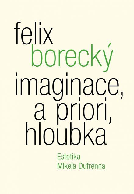 Felix Borecký: Imaginace, a priori, hloubka. Estetika Mikela Dufrenna