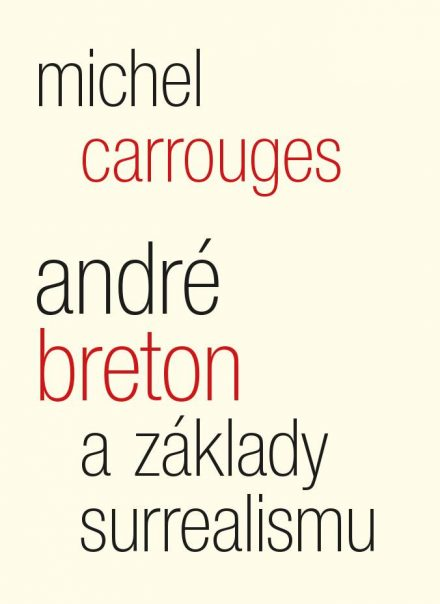 Michel Carrouges: André Breton a základy surrealismu