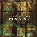 Paul Celan: Mříž hovorny. Růže nikoho