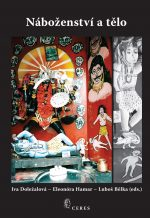 Náboženství a tělo - Iva Doležalová, Eleonóra Hamar, Luboš Bělka (eds.)