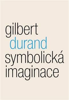 Gilbert Durand: Symbolická imaginace