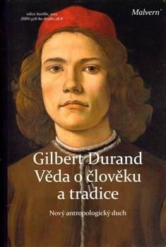 Gilbert Durand: Věda o člověku a tradice. Nový antropologický duch