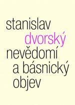 Stanislav Dvorský: Nevědomí a básnický objev
