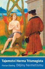 Florian Ebeling – Tajemství Herma Trismegista. Dějiny hermetismu (brož., 191 stran)