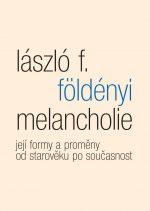László F. Földényi: Melancholie – její formy a proměny od starověku po současnost