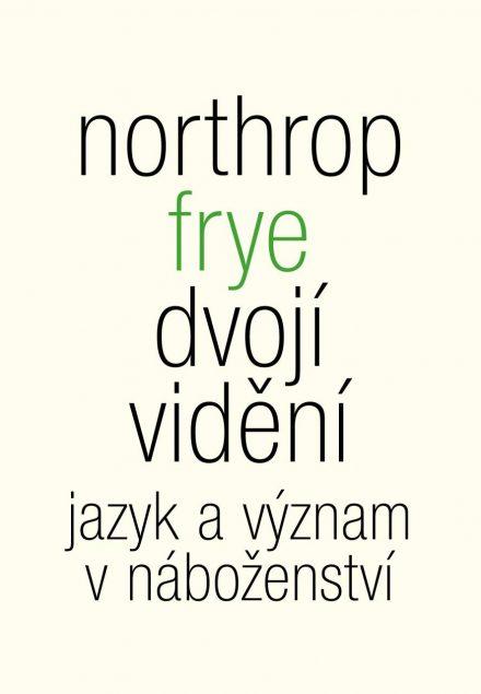 Northrop Frye: Dvojí vidění. Jazyk a význam v náboženství