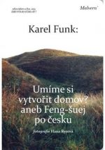 Karl Funk: Umíme si vytvořit domov? Aneb Feng-šuej po česku