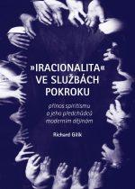Richard Gilík- Iracionalita ve službách pokroku