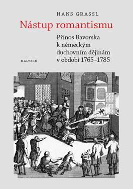 Hans Grassl: Nástup romantismu. Přínos Bavorska k německým duchovním dějinám v období 1765–1785 (536 str.)