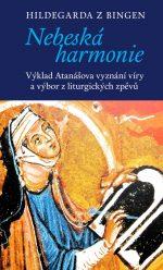 Hildegarda z Bingen: Nebeská harmonie. Výklad Atanášova vyznání víry a výbor z liturgických zpěvů