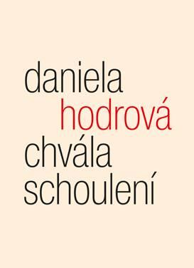 Daniela Hodrová: Chvála schoulení (Eseje z poetiky pomíjivosti)
