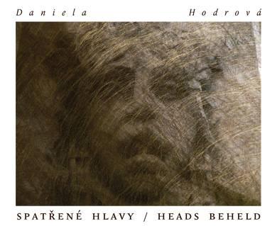 Daniela Hodrová – Spatřené hlavy/Heads Beheld