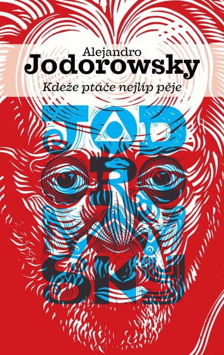 Alejandro Jodorowsky - Kdeže ptáče nejlíp pěje