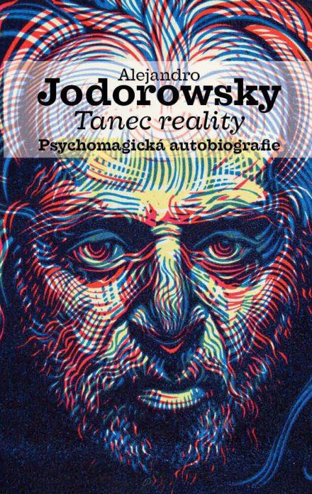 Alejandro Jodorowsky: Tanec reality. Psychomagická autobiografie