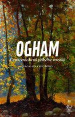 Jaroslava Karpíšková: Ogham. Cesta vroubená příběhy stromů