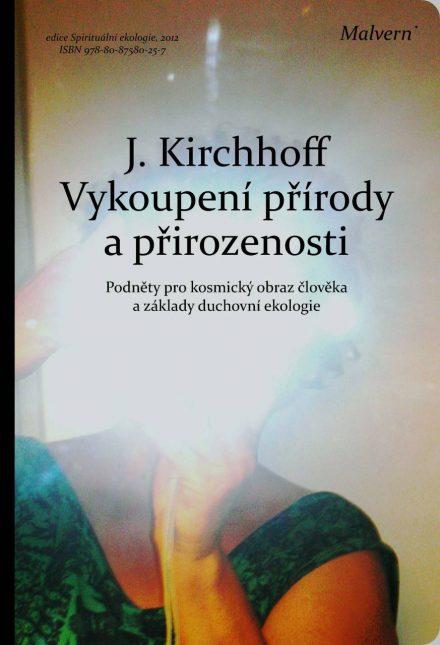 Jochen Kirchhoff: Vykoupení přírody a přirozenosti. Podněty pro kosmický obraz člověka a základy duchovní ekologie