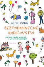 Alfie Kohn: Bezpodmínečné rodičovství. Cesta od odměn a trestů k lásce a porozumění