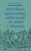 Alexandre Koyré – Mystikové, spiritualisté, alchymisté 16. století v Německu