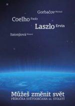 Ervin Laszlo, Michail Gorbačov, Masami Saionjiová, Paolo Coelho – Můžeš změnit svět. Příručka světoobčana 21. století (brož.,120 str.)