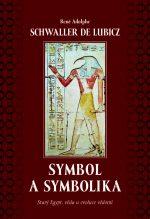 René Adolphe Schwaller de Lubicz: Symbol a symbolika. Starý Egypt, věda a evoluce vědomí