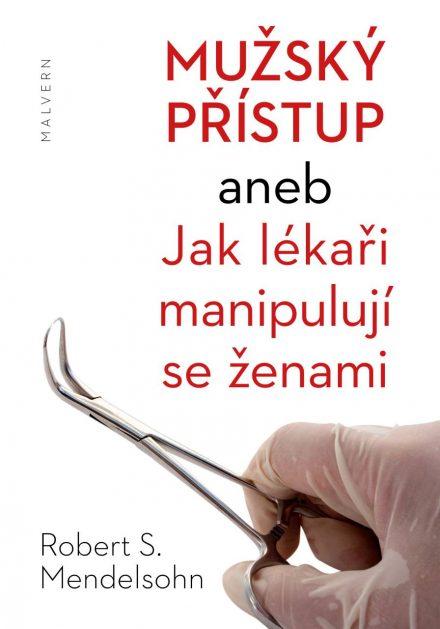 Robert S. Mendelsohn: Mužský přístup aneb Jak lékaři manipulují se ženami