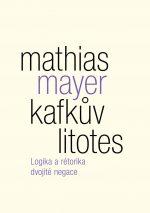 Mathias Mayer: Kafkův litotes. Logika a rétorika dvojité negace