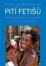 Kateřina Mildnerová: Pití fetišů. Náboženství a umění vodun v Beninu