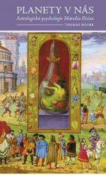 Thomas Moore: Planety v nás. Astrologická psychologie Marsilia Ficina