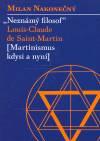 Milan Nakonečný: Neznámý filosof Lous-Claude de Saint-Martin (Martinismus kdysi a nyní)