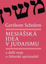 Gershom Scholem: Mesiášská idea v judaismu a další eseje