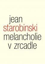 Jean Starobinski: Melancholie v zrcadle. Tři přednášky o Baudelairovi