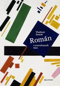Vladimír Svatoň – Román v souvislostech času (Úvahy o srovnávací literární vědě) 327 stran, brož.