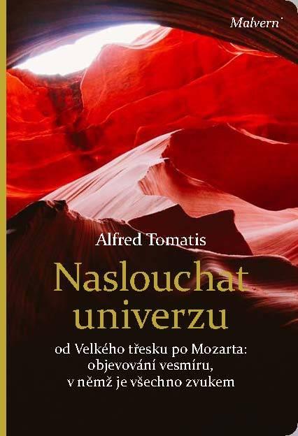 Alfred A. Tomatis: Naslouchat univerzu. Od Velkého třesku po Mozarta: objevování vesmíru, v němž je všechno zvukem