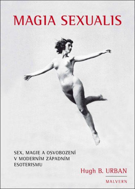 Hugh B. Urban: Magia Sexualis. Sex, magie a osvobození v moderním západním esoterismu