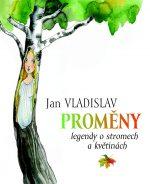 Jan Vladislav: Proměny. Pohádky a legendy o stromech a květinách