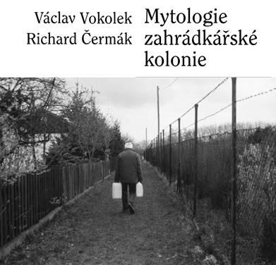 Václav Vokolek, Richard Čermák: Mytologie zahrádkářské kolonie