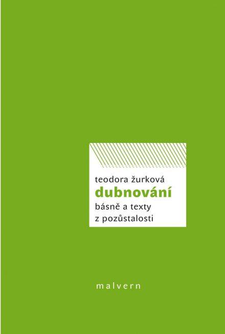 Teodora Žurková: Dubnování, básně a texty z pozůstalosti