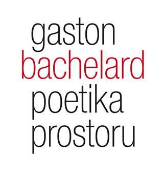 Gaston Bachelard – Poetika prostoru
