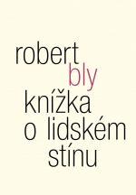 Robert Bly: Knížka o lidském stínu