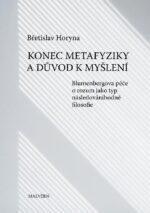 Bretislav Horyna Konec metafyziky a duvod k mysleni