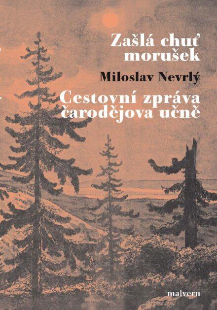 Miloslav Nevrly Zasla chut morusek a Cestovni zprava carodejova ucne